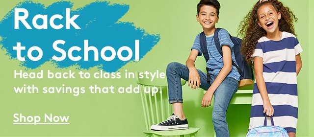 Rack to School | Head back to class in style with savings that add up. Shop Now