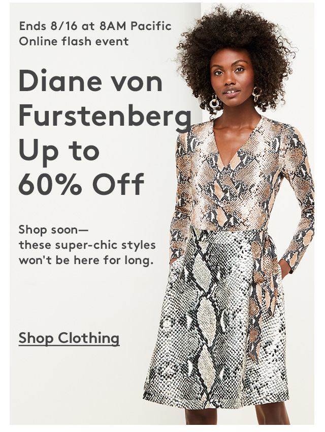 Ends 8/16 at 8AM Pacific | Online flash event | Diane von Furstenberg | Up to 60% Off | Shop soon—these super-chic styles won't be here for long. | Shop Clothing
