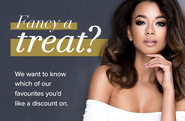 Fancy a treat? We want to know which of our favourites you'd like a discount on