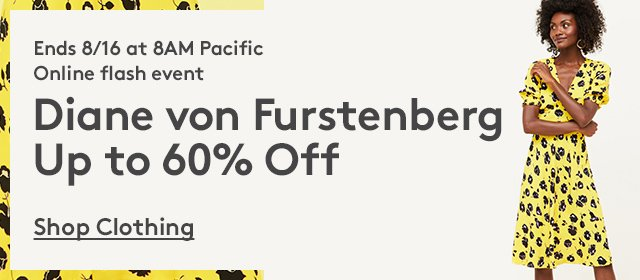 Ends 8/16 at 8AM Pacific | Online flash event | Diane von Furstenberg | Up to 60% Off | Shop Clothing