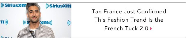 Tan France Just Confirmed This Fashion Trend Is the French Tuck 2.0
