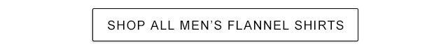SHOP ALL MEN?S FLANNEL SHIRTS.