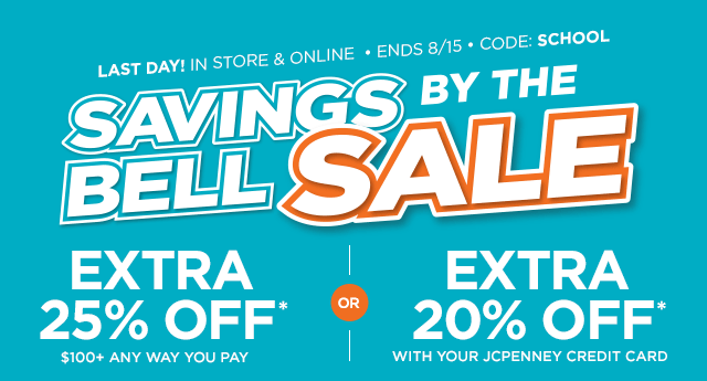 LAST DAY! IN STORE & Online, ENDS August 15. Code: SCHOOL. Savings by the bell. Extra 25% off* $100 plus any way you pay or extra 20% off* with your JCPenney credit card
