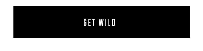 Get Wild.