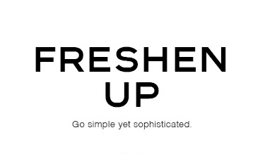 FRESHEN UP. Go simple yet sophisticated.