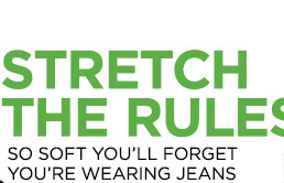 Stretch the rules. So soft you'll forget you're wearing jeans.