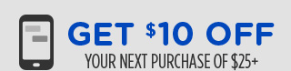 GET $10 OFF your next purchase of $25+