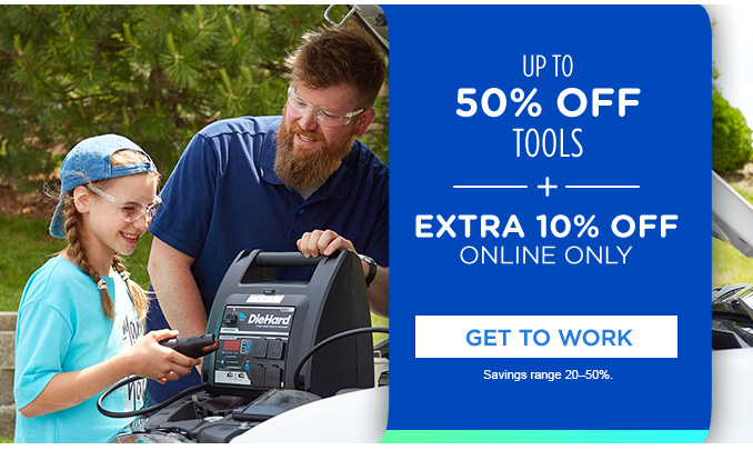 UP TO 50% OFF TOOLS -+- EXTRA 10% OFF ONLINE ONLY | GET TO WORK | Savings range 20-50%.