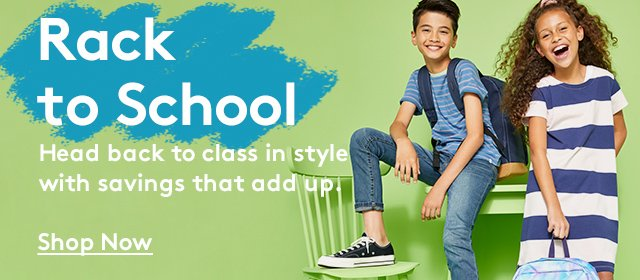 Rack to School   Head back to class in style with savings that add up.   Shop Now