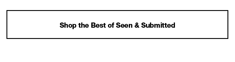 Shop the Best of Seen & Submitted