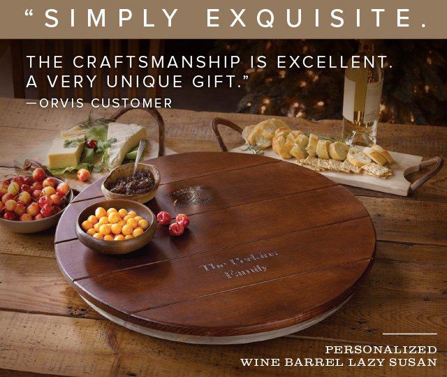 "WINE BARREL LAZY SUSAN  ""Simply exquisite.  The craftsmanship is excellent. A very unique gift."" —ORVIS CUSTOMER"