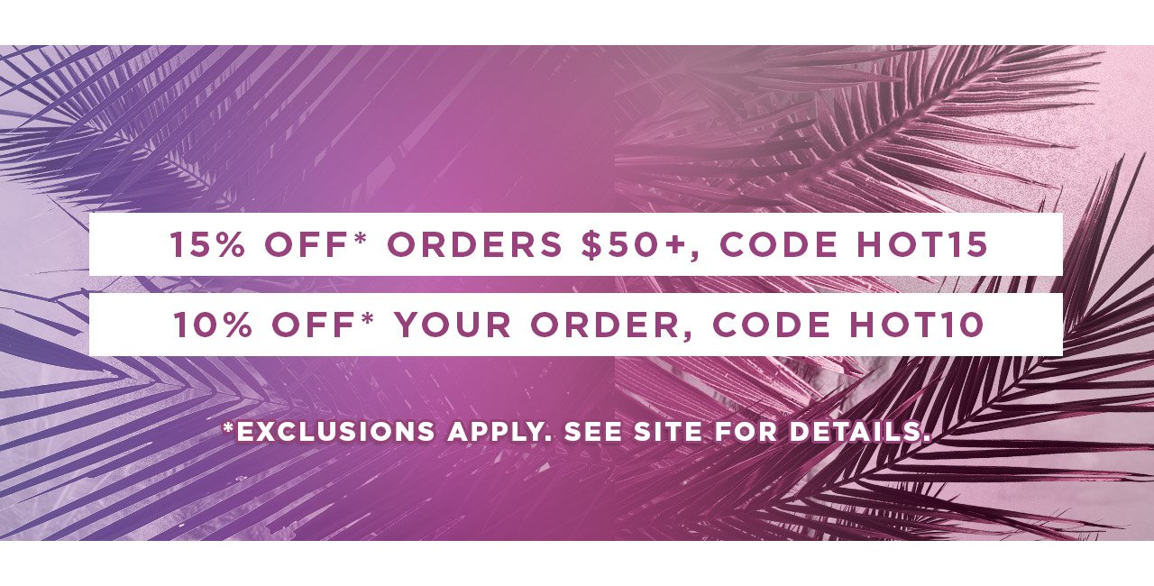 15% off Orders $50 or more with code HOT15. 10% off with code HOT10.
