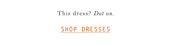 Shop dresses.