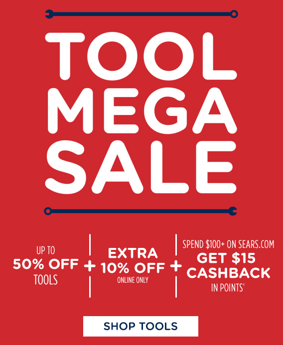 TOOL MEGA SALE  |  UP TO 50% OFF TOOLS  +  EXTRA 10% OFF ONLINE ONLY  +  SPEND $100+ ON SEARS.COM GET $15 CASHBACK IN POINTS†  |  SHOP TOOLS