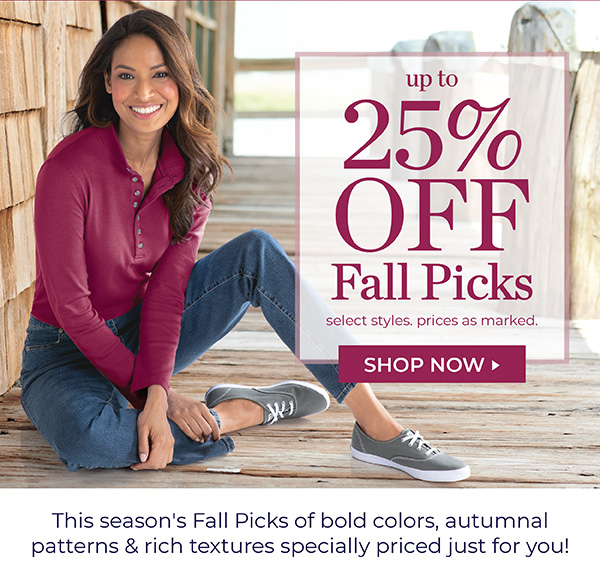 UP TO 25% OFF FALL PICKS. SELECT STYLES. PRICES AS MARKED. SHOP NOW.