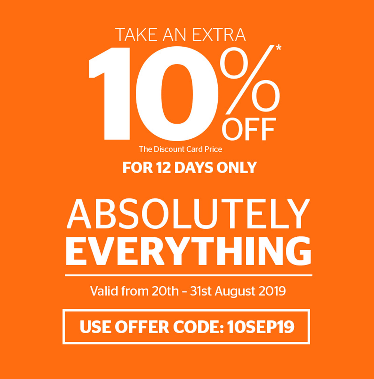 An extra 10% off absolutely everything