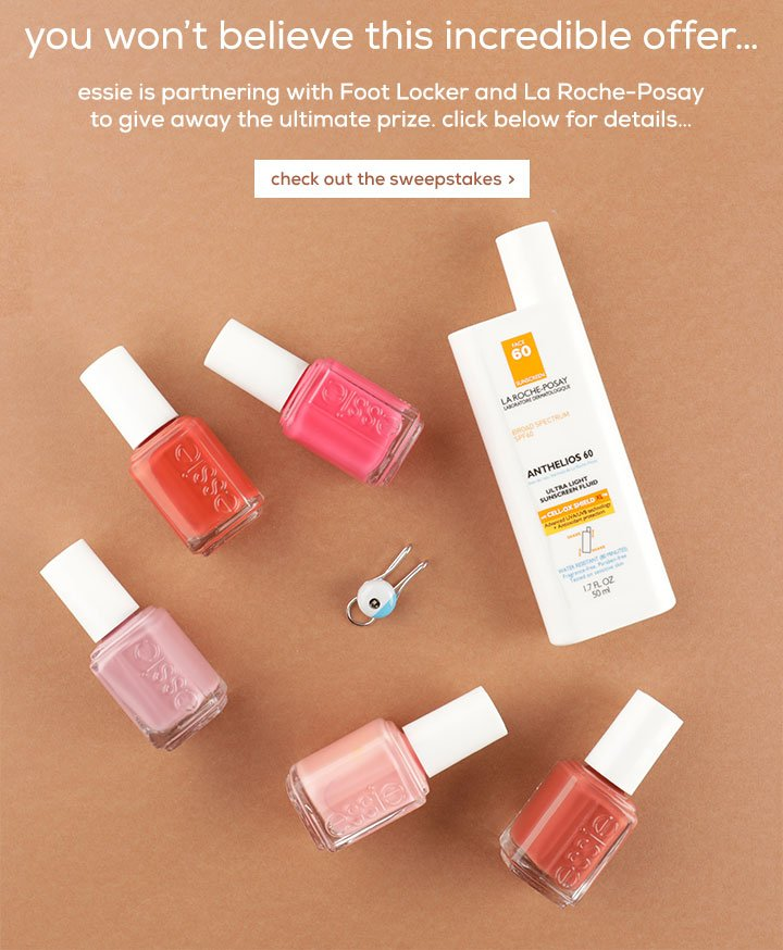 you won't believe this incredible offer... - essie is partnering with Foot Locker and La Roche-Posay to give away the ultimate prize. click below for details... - check out the sweepstakes >