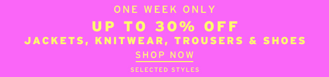 One Week Only Up To 30% Off Jackets, Knitwear, Trousers & Shoes - Shop Now