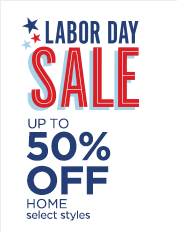 Labor Day Sale, up to 50% off home, select styles