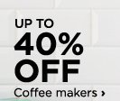Up to 40% off Coffee makers, select styles