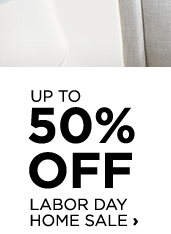 Up to 50% off labor day home sale
