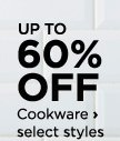 Up to 60% off Cookware, select styles