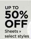 Up to 50% off Sheets, select styles