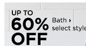 Up to 60% off Bath, select styles