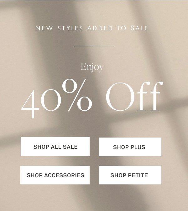 New Styles Added to Sale - Enjoy 40% Off - [SHOP ALL SALE] - [SHOP PLUS] - [SHOP ACCESSORIES] - [SHOP PETITE]