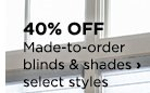40% OFF Made-to-order blinds & shades, select styles