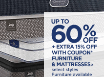 Up to 60% off plus extra 15% off with coupon*, furniture & mattresses, select styles. Furniture available online only.