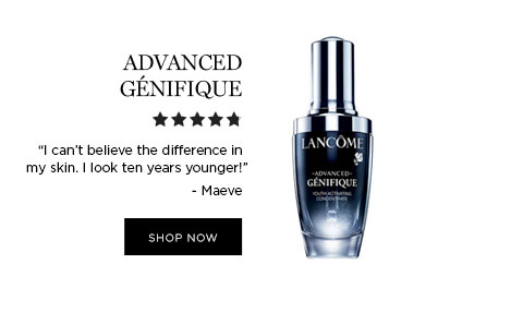 """ADVANCED GÉNIFIQUE - """"I can't believe the difference in my skin. I look ten years younger!"""" - Maeve - SHOP NOW"""