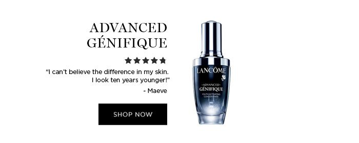 "ADVANCED GÉNIFIQUE - ""I can't believe the difference in my skin. I look ten years younger!"" - Maeve - SHOP NOW"
