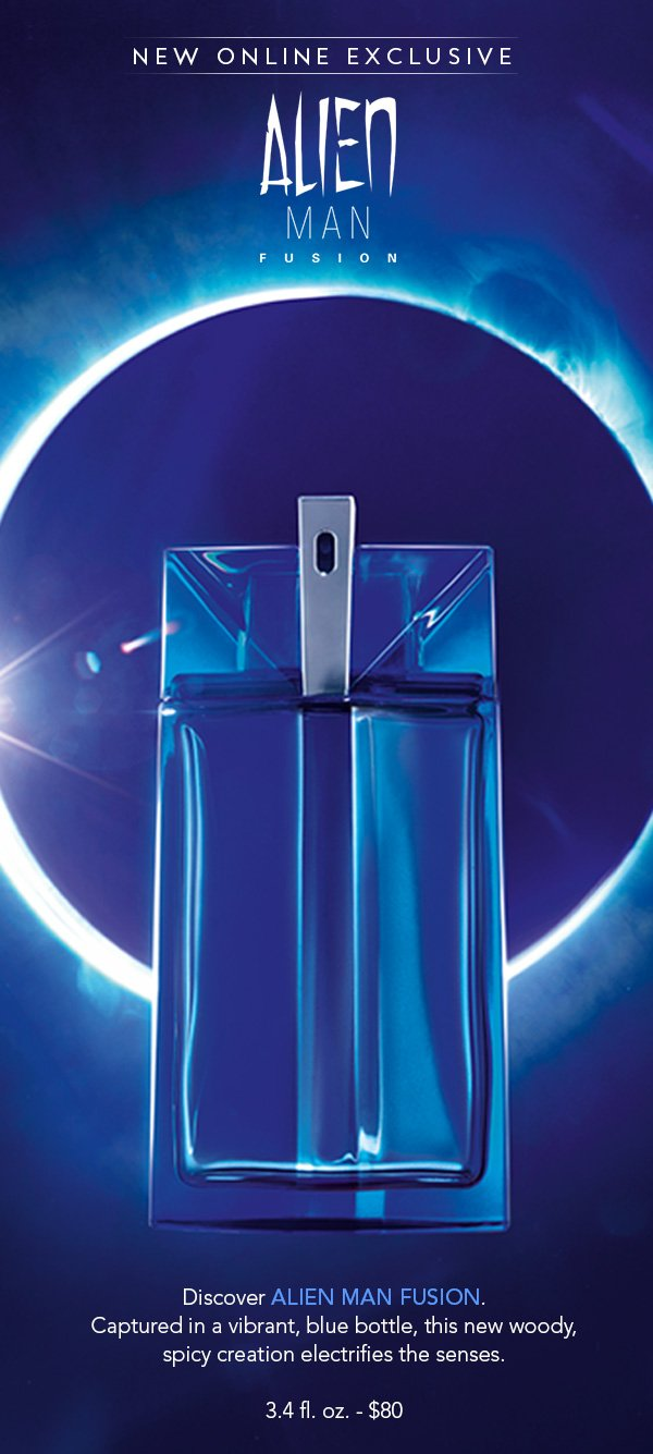 NEW ONLINE EXCLUSIVE. ALIEN MAN FUSION. Discover ALIEN MAN FUSION. Captured in a vibrant, blue bottle, this new woody, spicy creation electrifies the senses. 3.4 fl. oz. - $85
