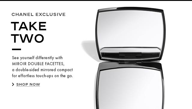 TAKE TWO. See yourself differently with MIROIR DOUBLE FACETTES, a double-sided mirrored compact for effortless touch-ups on the go. SHOP NOW