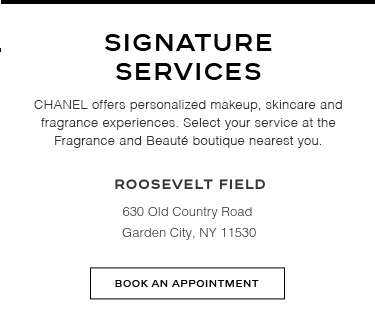 SIGNATURE SERVICES – CHANEL offers personalized makeup, skincare and fragrance experiences. Select your service at the Fragrance and Beauté boutique nearest you.