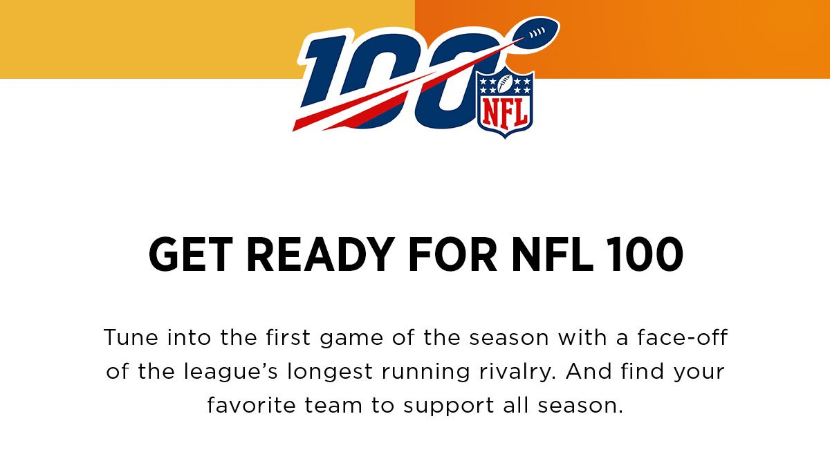 Get Ready For NFL 100! Tune into the first game of the season with a face-off of the league's longest running rivalry. And find your favorite team to support all season.