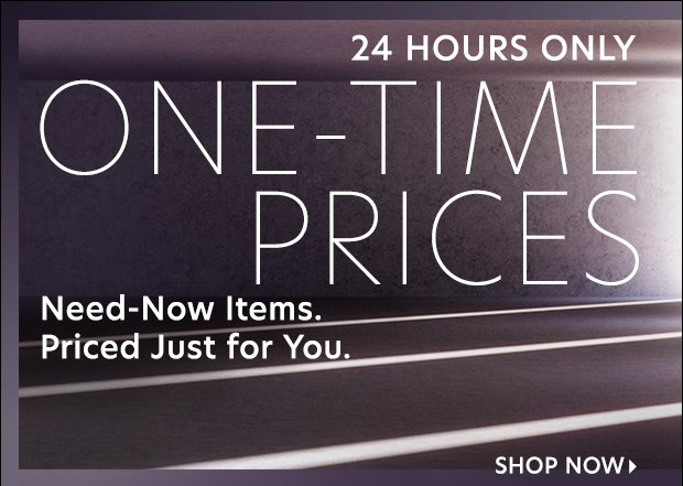 ONE-TIME PRICES. 24 hours to shop.