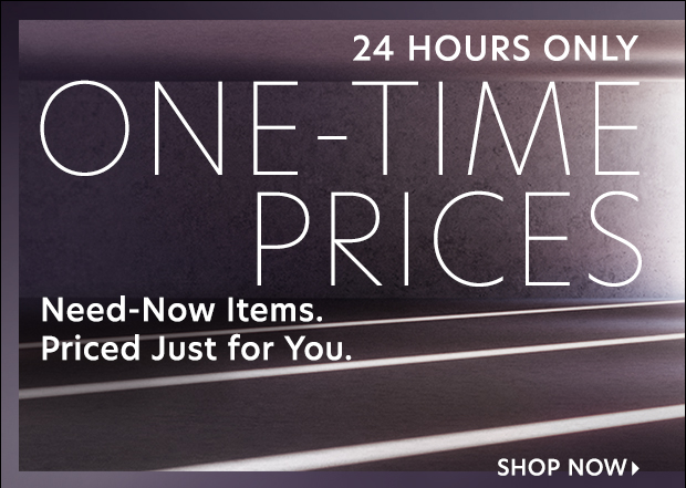 24 hours to shop ONE-TIME PRICES.