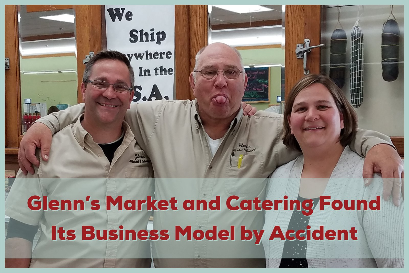 Glenn's Market and Catering Found Its Business Model by Accident | Read the Story on the WisconsinMade Blog!