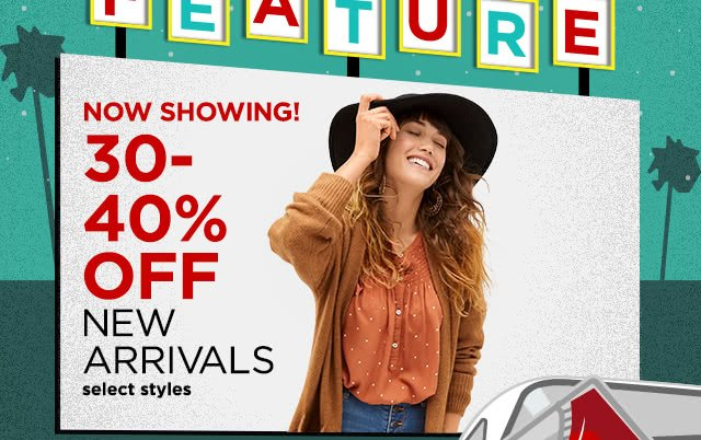 Now showing! 30 to 40% off new arrivals, select styles