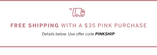 Free shipping with a $35 PINK Purchase