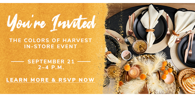 You are invited to our Colors of Harves In Store event .