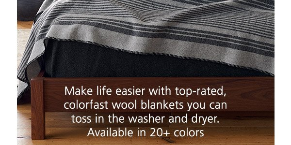 Make life easier with top-rated, colorfast wool blankets you can  toss in the washer and dryer. Available in 20+ colors