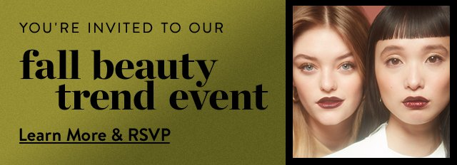 You're invited to our Fall Beauty Trend Event.