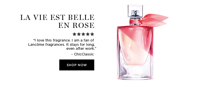 "LA VIE EST BELLE EN ROSE - "" I love this fragrance. I am a fan of Lancôme fragrances. It stays for long, even after work."" - ChicClassic - SHOP NOW"