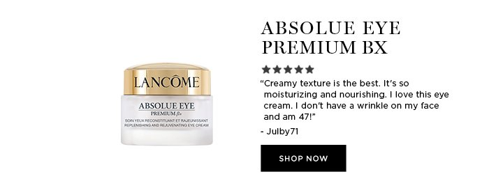 """ABSOLUE EYE PREMIUM BX - """"Creamy texture is the best. It's so moisturizing and nourishing. I love this eye cream. I don't have a wrinkle on my face and am 47!"""" - Julby71 - SHOP NOW"""