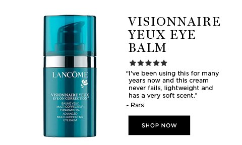 """VISIONNAIRE YEUX EYE BALM - """" I've been using this for many years now and this cream never fails, lightweight and has a very soft scent."""" - Rsrs - SHOP NOW"""