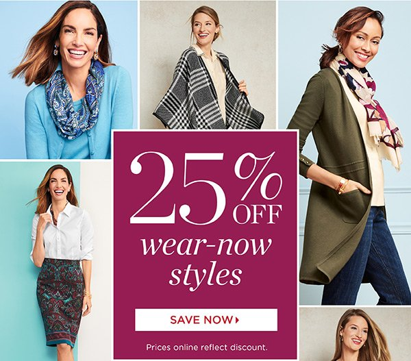 25% off Wear-Now Styles. Save Now