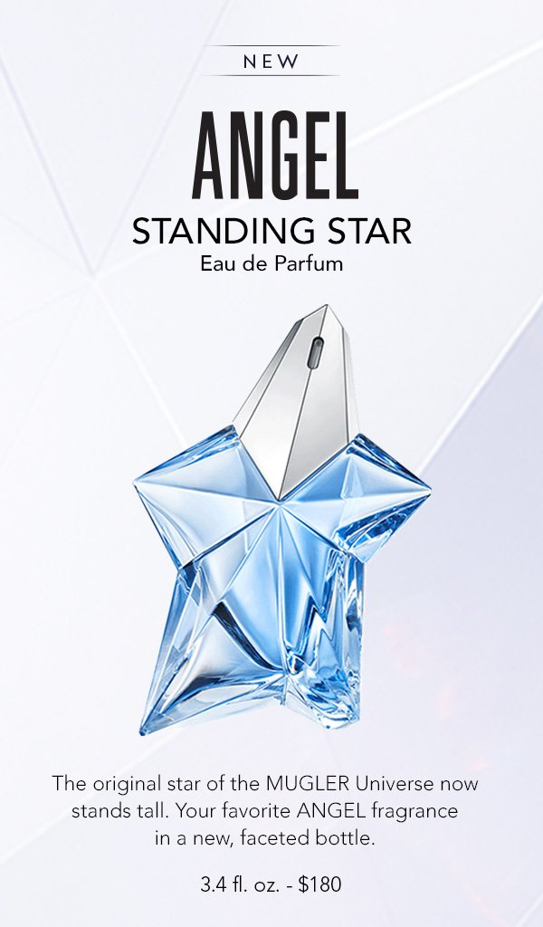 NEW ANGEL Standing Star Eau de Parfum. The original star of the MUGLER Universe now stands tall. Your favorite ANGEL fragrance in a new, faceted bottle. 3.4 fl. oz. - $180